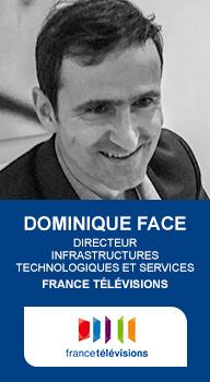 Dominique Face, Directeur infrastructures technologiques et services, France Télévisions